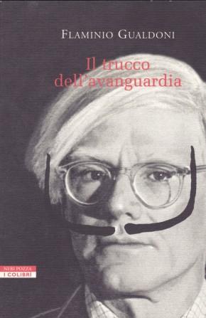 Il trucco dell'avanguardia, Neri Pozza, Vicenza 2001