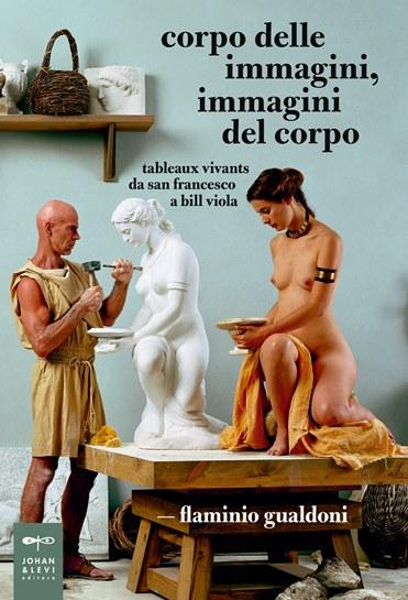 Corpo delle immagini, immagini del corpo. Tableaux vivants da san Francesco a Bill Viola